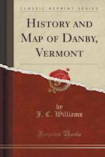 History and Map of Danby, Vermont (Classic Reprint) af J. C. Williams