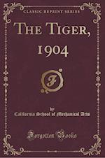 The Tiger, 1904 (Classic Reprint) af California School of Mechanical Arts
