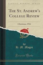 The St. Andrew's College Review: Christmas, 1916 (Classic Reprint) af H. M. Magee