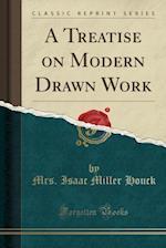 A Treatise on Modern Drawn Work (Classic Reprint)