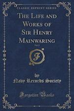 The Life and Works of Sir Henry Mainwaring, Vol. 2 (Classic Reprint)