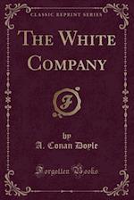 The White Company (Classic Reprint)
