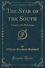The Star of the South: A Sequel to the Black Angel (Classic Reprint)