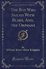 The Boy Who Sailed with Blake, And, the Orphans (Classic Reprint)