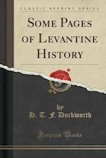Some Pages of Levantine History (Classic Reprint) af H. T. F. Duckworth