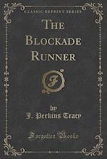 The Blockade Runner (Classic Reprint) af J. Perkins Tracy