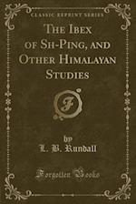 The Ibex of Sh -Ping, and Other Himalayan Studies (Classic Reprint)