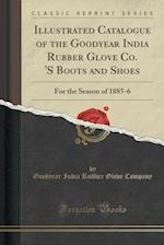 Illustrated Catalogue of the Goodyear India Rubber Glove Co. 's Boots and Shoes af Goodyear India Rubber Glove Company