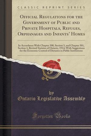 Bog, paperback Official Regulations for the Government of Public and Private Hospitals, Refuges, Orphanages and Infants' Homes af Ontario Legislative Assembly
