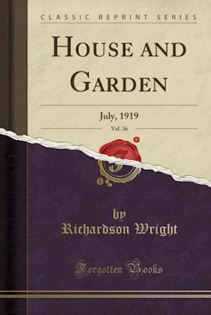 Bog, hæftet House and Garden, Vol. 36: July, 1919 (Classic Reprint) af Richardson Wright