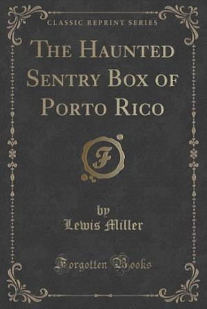 Bog, paperback The Haunted Sentry Box of Porto Rico (Classic Reprint) af Lewis Miller