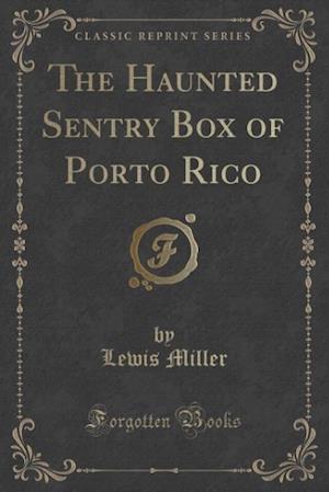 The Haunted Sentry Box of Porto Rico (Classic Reprint)