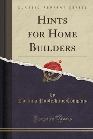 Bog, paperback Hints for Home Builders (Classic Reprint) af Fortuna Publishing Company