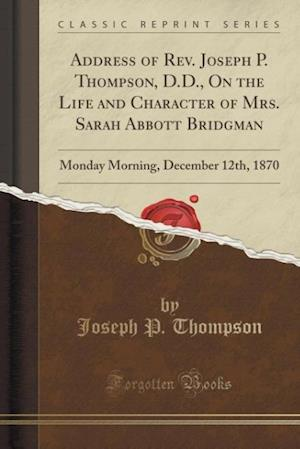 Bog, paperback Address of REV. Joseph P. Thompson, D.D., on the Life and Character of Mrs. Sarah Abbott Bridgman af Joseph P. Thompson
