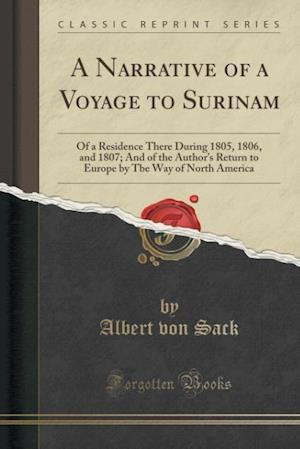 Bog, hæftet A Narrative of a Voyage to Surinam: Of a Residence There During 1805, 1806, and 1807; And of the Author's Return to Europe by Tbe Way of North America af Albert Von Sack