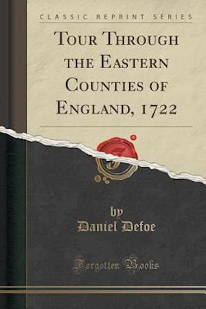 Bog, paperback Tour Through the Eastern Counties of England, 1722 (Classic Reprint) af Daniel Defoe