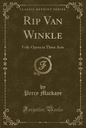 Bog, hæftet Rip Van Winkle: Folk-Opera in Three Acts (Classic Reprint) af Percy Mackaye