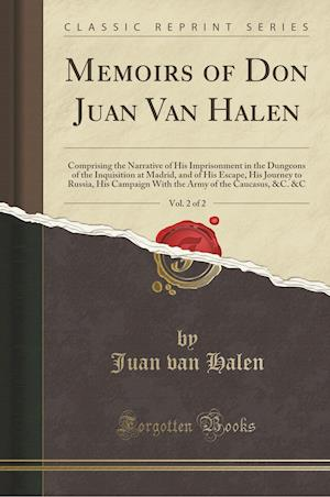 Bog, hæftet Memoirs of Don Juan Van Halen, Vol. 2 of 2: Comprising the Narrative of His Imprisonment in the Dungeons of the Inquisition at Madrid, and of His Esca af Juan Van Halen