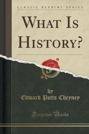 Bog, paperback What Is History? (Classic Reprint) af Edward Potts Cheyney