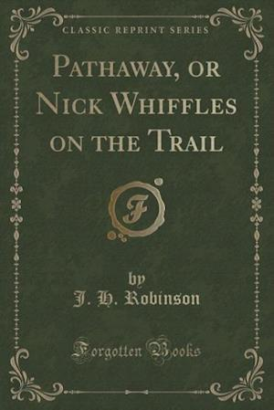 Bog, hæftet Pathaway, or Nick Whiffles on the Trail (Classic Reprint) af J. H. Robinson