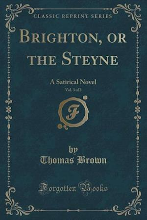 Bog, hæftet Brighton, or the Steyne, Vol. 3 of 3: A Satirical Novel (Classic Reprint) af Thomas Brown
