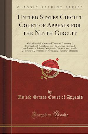 Bog, hæftet United States Circuit Court of Appeals for the Ninth Circuit: Alaska Pacific Railway and Terminal Company (a Corporation), Appellant, Vs. The Copper R af United States Court of Appeals