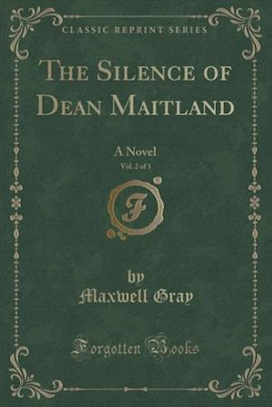 The Silence of Dean Maitland, Vol. 2 of 3: A Novel (Classic Reprint)