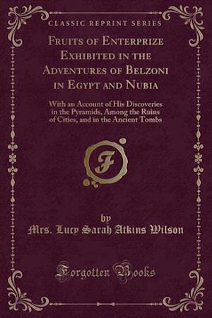 Bog, hæftet Fruits of Enterprize Exhibited in the Adventures of Belzoni in Egypt and Nubia: With an Account of His Discoveries in the Pyramids, Among the Ruins of af Mrs. Lucy Sarah Atkins Wilson