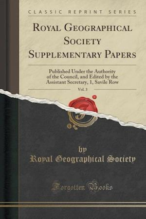 Bog, hæftet Royal Geographical Society Supplementary Papers, Vol. 3: Published Under the Authority of the Council, and Edited by the Assistant Secretary, 1, Savil af Royal Geographical Society