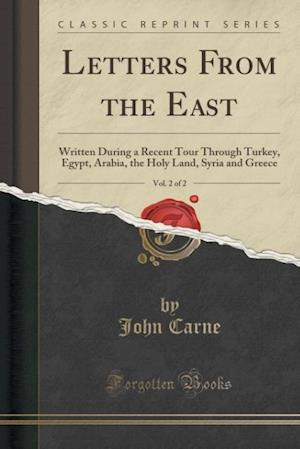 Bog, hæftet Letters From the East, Vol. 2 of 2: Written During a Recent Tour Through Turkey, Egypt, Arabia, the Holy Land, Syria and Greece (Classic Reprint) af John Carne