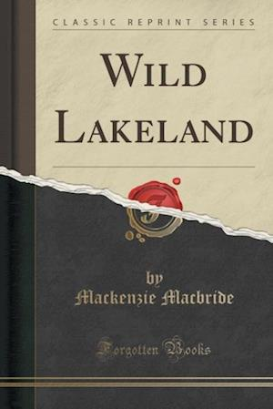 Bog, paperback Wild Lakeland (Classic Reprint) af Mackenzie Macbride