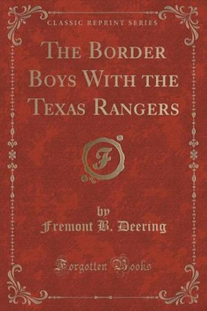 Bog, hæftet The Border Boys With the Texas Rangers (Classic Reprint) af Fremont B. Deering