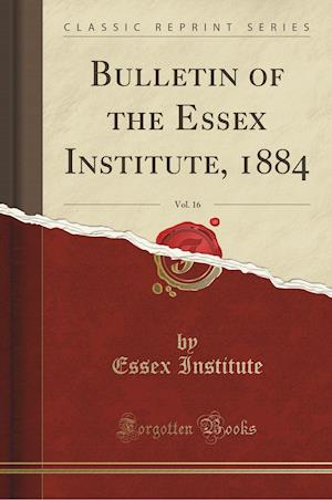 Bog, paperback Bulletin of the Essex Institute, 1884, Vol. 16 (Classic Reprint) af Essex Institute
