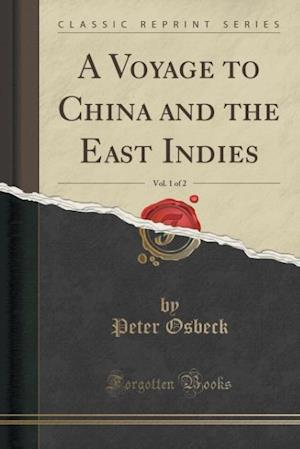 Bog, hæftet A Voyage to China and the East Indies, Vol. 1 of 2 (Classic Reprint) af Peter Osbeck