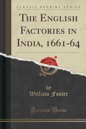 Bog, hæftet The English Factories in India, 1661-64 (Classic Reprint) af William Foster