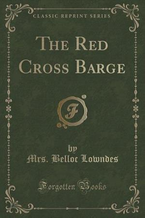 Bog, paperback The Red Cross Barge (Classic Reprint) af Mrs Belloc Lowndes