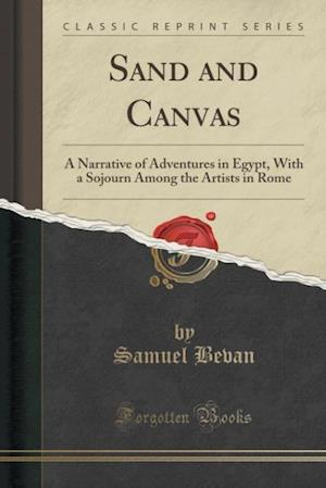 Bog, hæftet Sand and Canvas: A Narrative of Adventures in Egypt, With a Sojourn Among the Artists in Rome (Classic Reprint) af Samuel Bevan