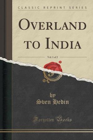 Bog, hæftet Overland to India, Vol. 1 of 2 (Classic Reprint) af Sven Hedin