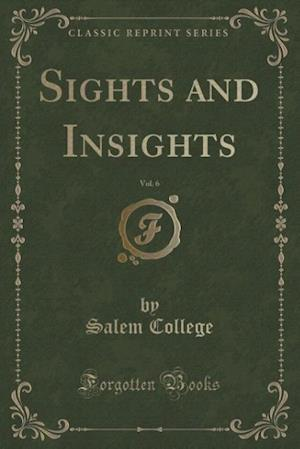 Bog, paperback Sights and Insights, Vol. 6 (Classic Reprint) af Salem College