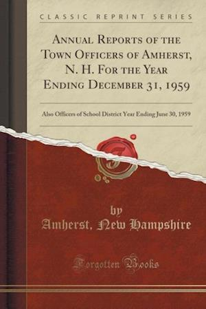 Bog, hæftet Annual Reports of the Town Officers of Amherst, N. H. For the Year Ending December 31, 1959: Also Officers of School District Year Ending June 30, 195 af Amherst Hampshire New