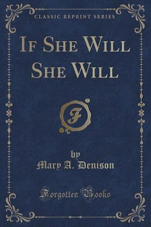 If She Will She Will (Classic Reprint)