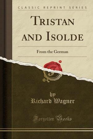 Tristan and Isolde (Classic Reprint)