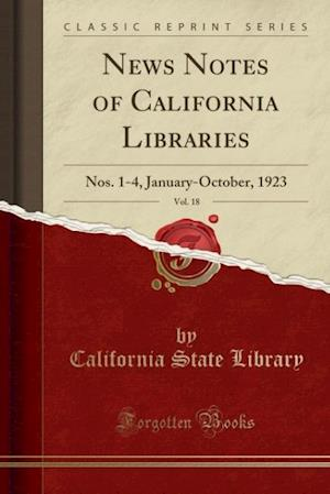 Bog, hæftet News Notes of California Libraries, Vol. 18: Nos. 1-4, January-October, 1923 (Classic Reprint) af California State Library