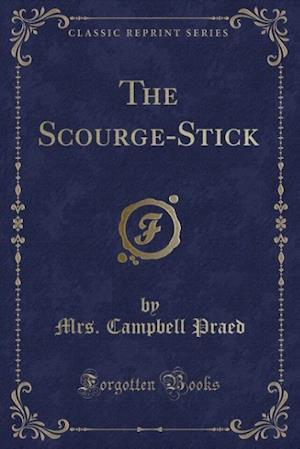 Bog, paperback The Scourge-Stick (Classic Reprint) af Mrs Campbell Praed