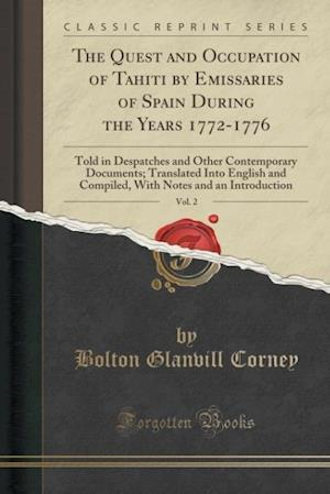 Bog, hæftet The Quest and Occupation of Tahiti by Emissaries of Spain During the Years 1772-1776, Vol. 2: Told in Despatches and Other Contemporary Documents; Tra af Bolton Glanvill Corney