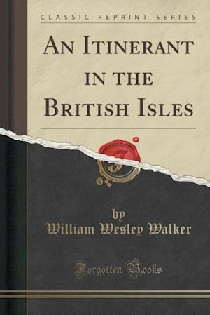 Bog, hæftet An Itinerant in the British Isles (Classic Reprint) af William Wesley Walker