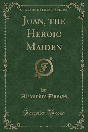 Bog, paperback Joan, the Heroic Maiden (Classic Reprint) af Alexander Dumas