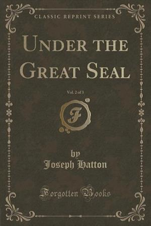 Bog, paperback Under the Great Seal, Vol. 2 of 3 (Classic Reprint) af Joseph Hatton