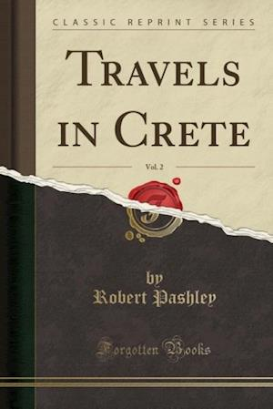 Bog, hæftet Travels in Crete, Vol. 2 (Classic Reprint) af Robert Pashley