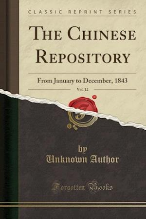 Bog, hæftet The Chinese Repository, Vol. 12: From January to December, 1843 (Classic Reprint) af Unknown Author